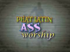 Phat Latin Ass hole Worship